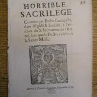 HORRIBLE SACRILEGE <br /> Commis par Barbe Guenpelle, dans l&#039;Eglise S. Severin, à l&#039;endroit du S. Sacrement de l&#039;Autel, lors que le Prestre celebroit la Sainte Messe.